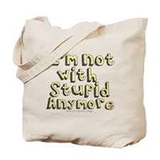 Im not with Stupid anymore Tote Bag