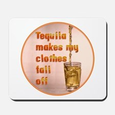 Tequila Makes My Clothes Mousepad