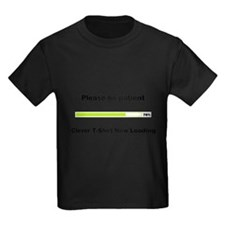 Please be patient - Clever T-Shirt now loading Kid