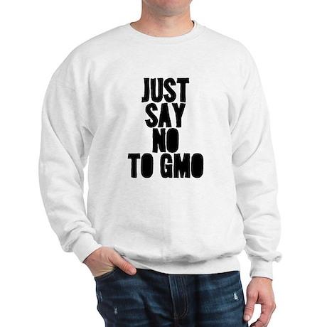 just say no to gmo Sweatshirt