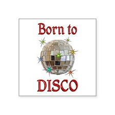 """Born to Disco Square Sticker 3"""" x 3"""""""