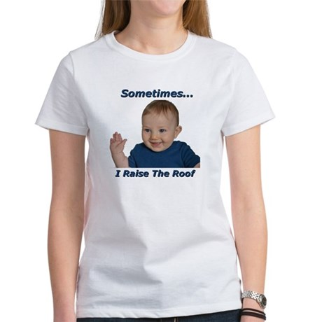 I Raise The Roof Women's T-Shirt
