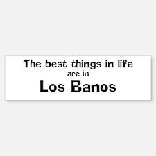 Los Banos: Best Things Bumper Bumper Bumper Sticker