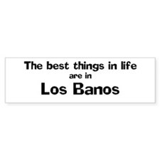 Los Banos: Best Things Bumper Bumper Sticker