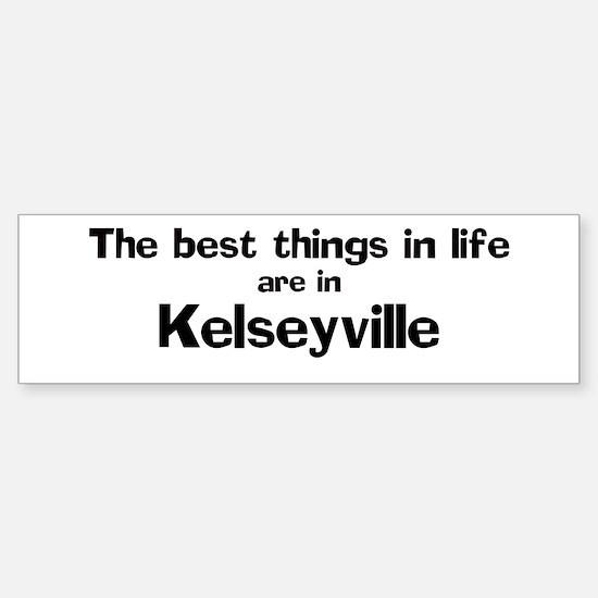 Kelseyville: Best Things Bumper Bumper Bumper Sticker