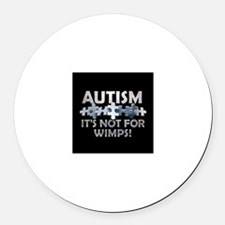 Autism: Not For Wimps! Round Car Magnet