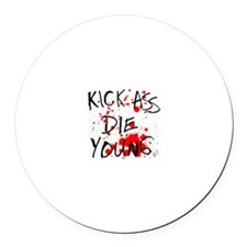 Kick Ass, Die Young Round Car Magnet