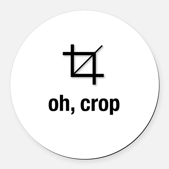 """oh, crop"" Round Car Magnet"
