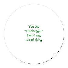 Fun Treehugger Saying Round Car Magnet