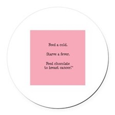 Feed Chocolate to Breast Cancer Round Car Magnet