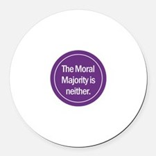 Round Car Magnet. The Moral Majority is neither.