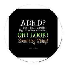 I don't have ADHD! Look, Something Shiny! Round Ca