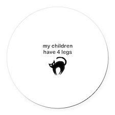 My Children Have 4 Legs Round Car Magnet