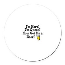 I'm Here, I'm Queer Round Car Magnet