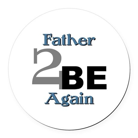 Father 2 Be Again Round Car Magnet
