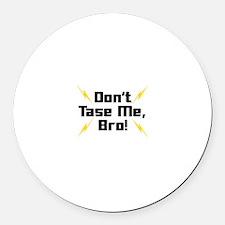 Don't Tase Me Bro Round Car Magnet