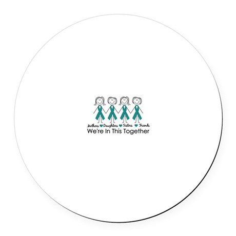 We're In This Together (Ovarian) Round Car Magnet