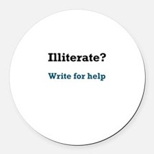 Illiterate? Write For Help Round Car Magnet