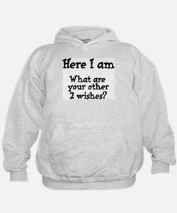 Here I am. What are your other 2 wishes? Hoodie