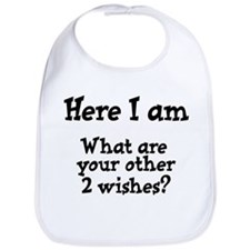 Here I am. What are your other 2 wishes? Bib