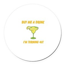 Buy Me A Drink I'm Turning 40 Round Car Magnet