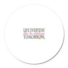 Live Everyday... Round Car Magnet