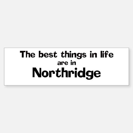 Northridge: Best Things Bumper Bumper Bumper Sticker