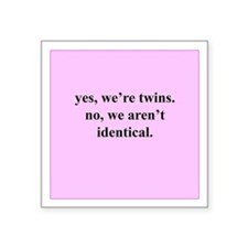Yes, we're twins... (Pink) Square Sticker