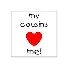 My cousins love me Square Sticker
