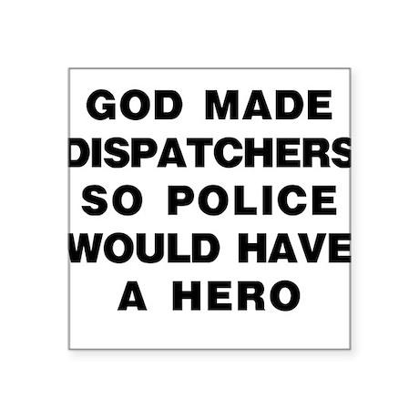 God Made Dispatchers Square Sticker