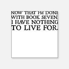 Nothing To Live ForSquare Sticker