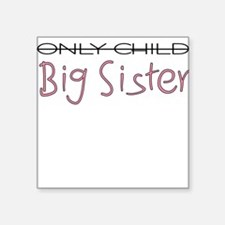 Only Child - Big Sister Square Sticker