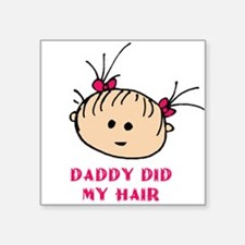 Daddy did my hair Square Sticker