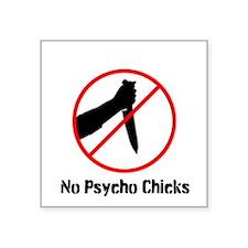 """No Psycho Chicks"" Square Sticker"