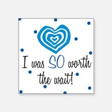 I was worth the Wait Blue Baby Square Sticker