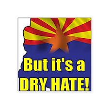 Dry Hate Square Sticker