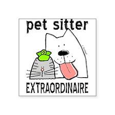 Pet Sitter Extraordinaire Square Sticker