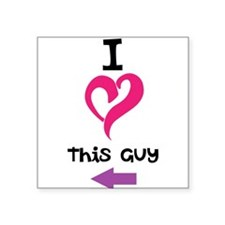 I Love this guy Square Sticker