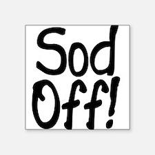 Sod Off! Square Sticker