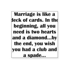 Marriage is Like a Deck of Cards Square Sticker