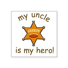 UNCLE IS MY HERO, SHERIFF Square Sticker