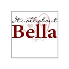 It's All About Bella Square Sticker