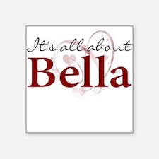 It's All About Bella Square Sticker