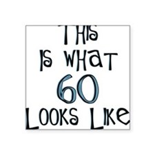 60th birthday, 60 looks like this Square Sticker
