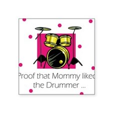 Proof Mommy Liked Drummer Baby Square Sticker