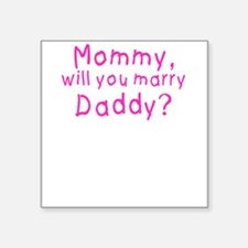 Mommy will you marry daddy? Square Sticker