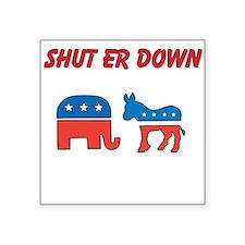 Shut Er Down Square Sticker