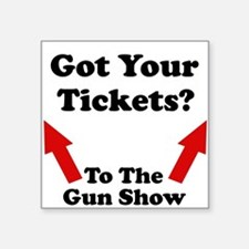 Tickets to the gun show Square Sticker