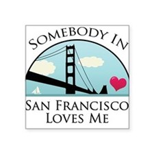 Somebody in San Francisco Loves Me Square Sticker