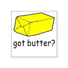 Got Butter? Square Sticker